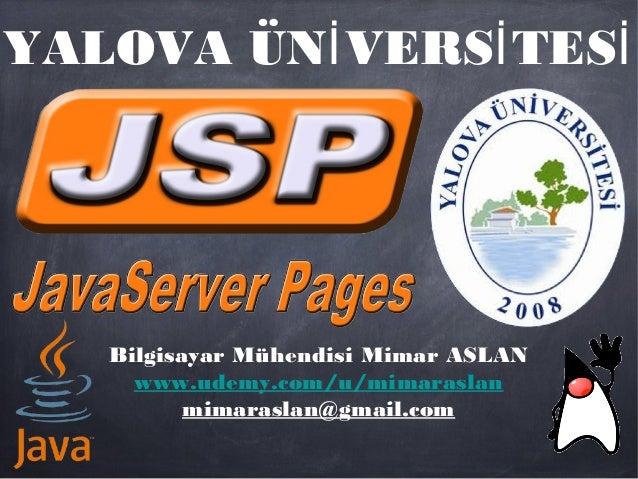 YALOVA ÜN VERS TESİ İ İBilgisayar Mühendisi Mimar ASLANwww.udemy.com/u/mimaraslanmimaraslan@gmail.com