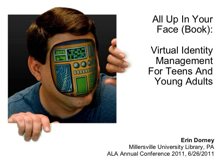 All Up In Your Face (Book):   Virtual Identity Management For Teens And Young Adults   Erin Dorney Millersville University...