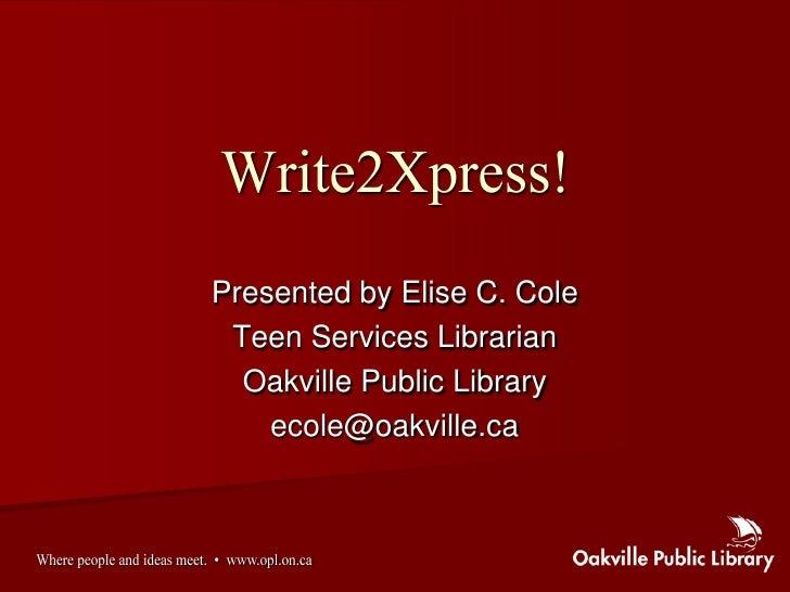 Presented by Elise C. Cole  Teen Services Librarian   Oakville Public Library     ecole@oakville.ca