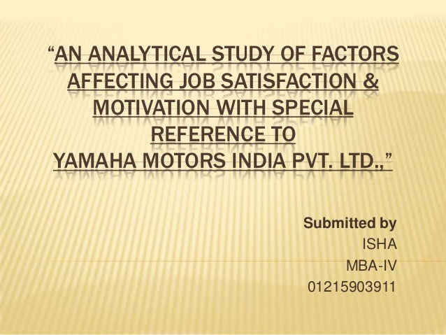 """AN ANALYTICAL STUDY OF FACTORS AFFECTING JOB SATISFACTION & MOTIVATION WITH SPECIAL REFERENCE TO YAMAHA MOTORS INDIA PVT...."