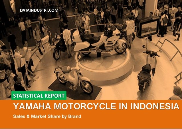 STATISTICAL REPORT YAMAHA MOTORCYCLE IN INDONESIA Sales & Market Share by Brand DATAINDUSTRI.COM