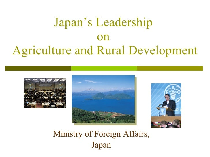 Ministry of Foreign Affairs, Japan Japan's Leadership on  Agriculture and Rural Development