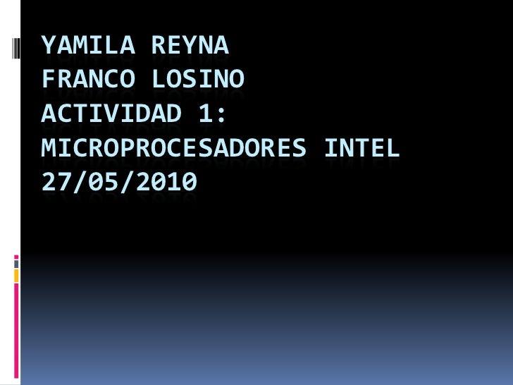 YAMILA REYNA FRANCO LOSINO ACTIVIDAD 1: MICROPROCESADORES INTEL 27/05/2010