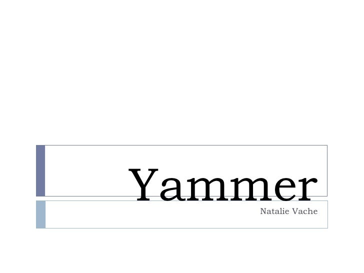 Yammer<br />Natalie Vache<br />