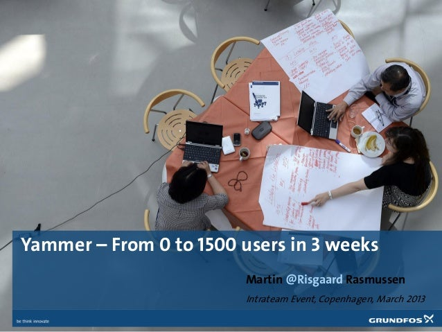 Yammer – From 0 to 1500 users in 3 weeks                         Martin @Risgaard Rasmussen                         Intrat...