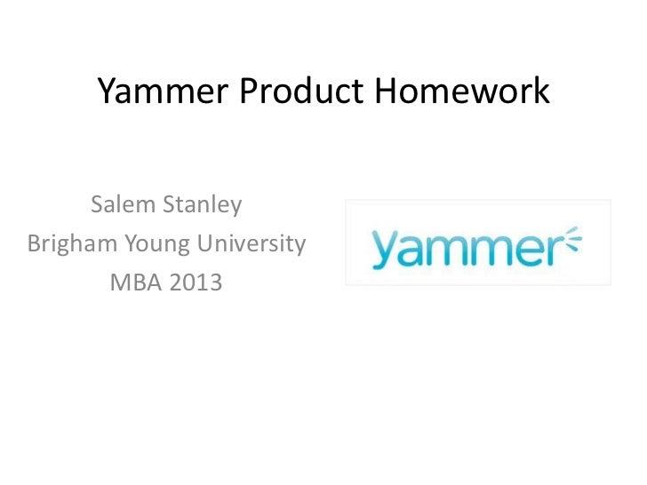 Yammer Product Homework      Salem StanleyBrigham Young University        MBA 2013