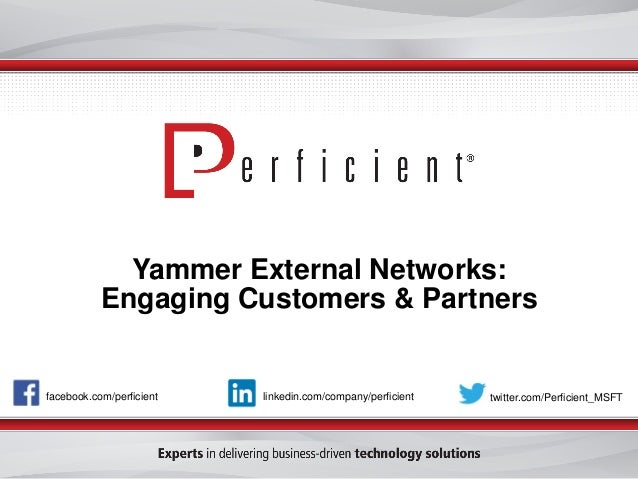 Yammer External Networks: Engaging Customers & Partners facebook.com/perficient twitter.com/Perficient_MSFTlinkedin.com/co...