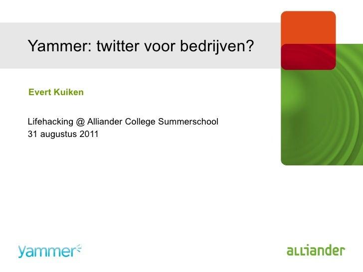Yammer: twitter voor bedrijven? Lifehacking @ Alliander College Summerschool 31 augustus 2011