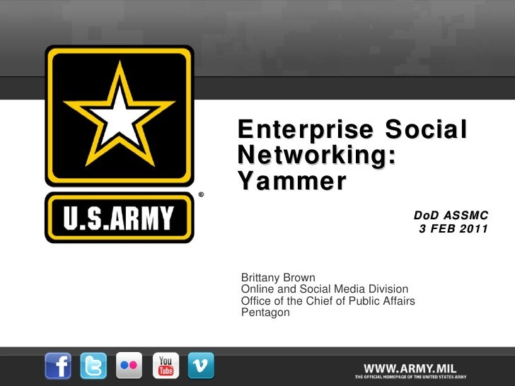 Enterprise Social Networking: Yammer DoD ASSMC 3 FEB 2011 Brittany Brown  Online and Social Media Division  Office of the ...