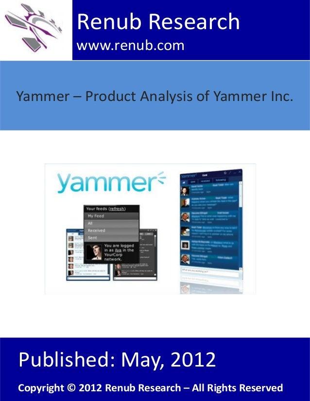 Yammer – Product Analysis of Yammer Inc.Renub Researchwww.renub.comPublished: May, 2012Copyright © 2012 Renub Research – A...