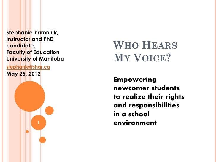 Stephanie Yamniuk,Instructor and PhDcandidate,               WHO HEARSFaculty of EducationUniversity of Manitoba   MY VOIC...