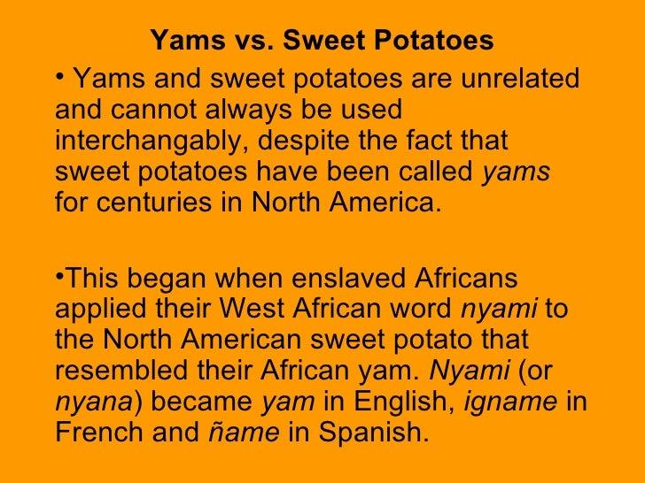 <ul><li>Yams vs. Sweet Potatoes </li></ul><ul><li>Yams and sweet potatoes are unrelated and cannot always be used intercha...