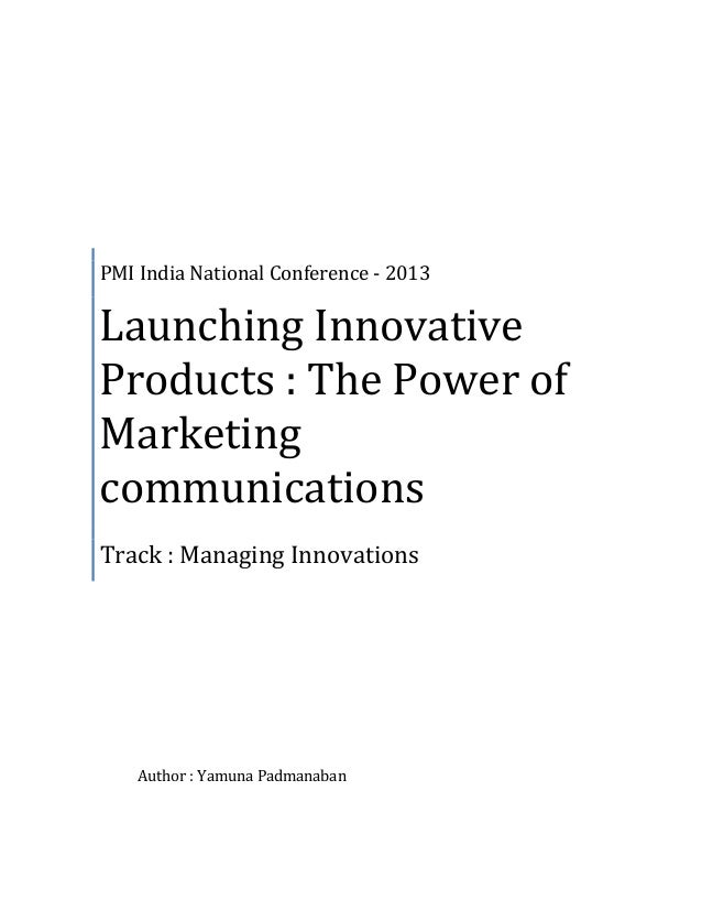 PMI India National Conference - 2013 Launching Innovative Products : The Power of Marketing communications Track : Managin...