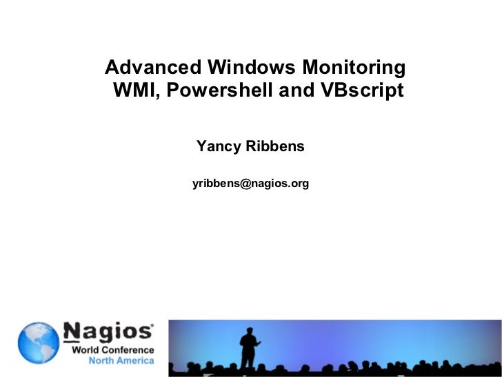 Nagios Conference 2012 - Yancy Ribbens - Windows Advanced Monitoring with WMI and Scripting