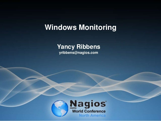 Windows Monitoring Yancy Ribbens yribbens@nagios.com