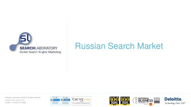 © Search Laboratory Ltd 2013. All rights reserved. Leeds T: +44 113 212 1211 London T: +44 207 147 9980 Russian Search Mar...