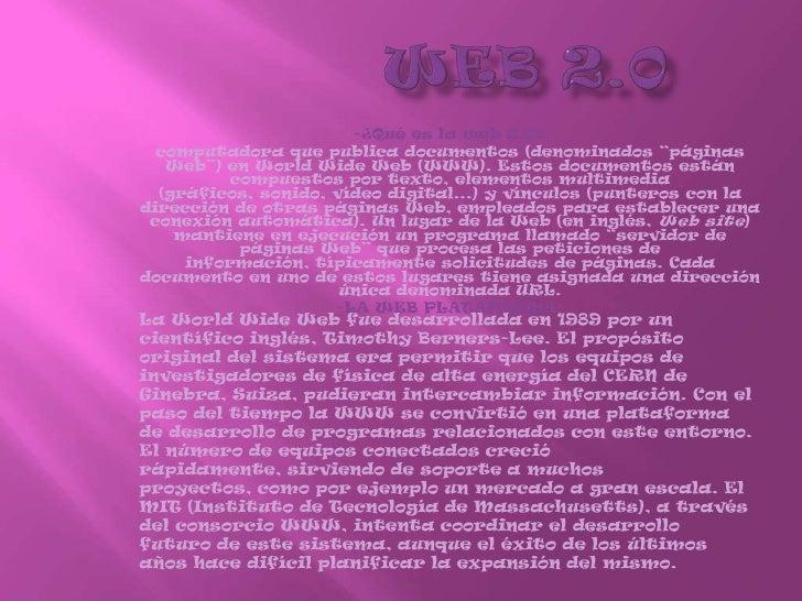 """WEB 2.0<br />-¿Qué es la web 2.0?<br />computadora que publica documentos (denominados """"páginas Web"""") en World Wide Web (W..."""