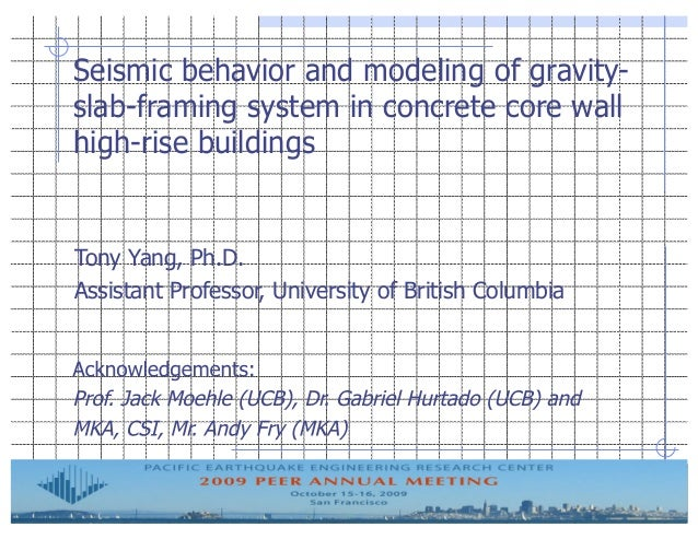 Seismic behavior and modeling of gravity- slab-framing system in concrete core wall high-rise buildings Tony Yang, Ph.D. A...