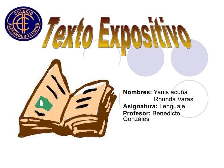 Nombres:  Yanis acuña Rhunda Varas Asignatura:  Lenguaje Profesor:  Benedicto  Gonzáles Texto Expositivo