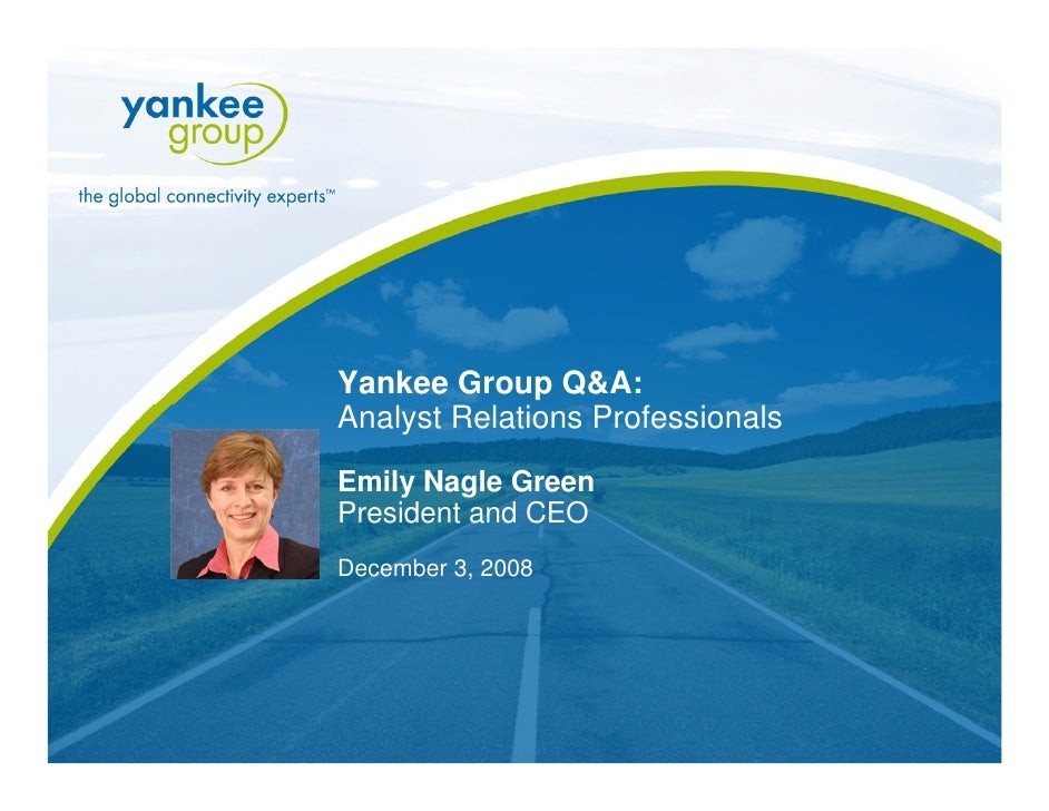 Yankee Group Q&A:      Analyst Relations Professionals       Emily Nagle Green      President and CEO      December 3, 200...