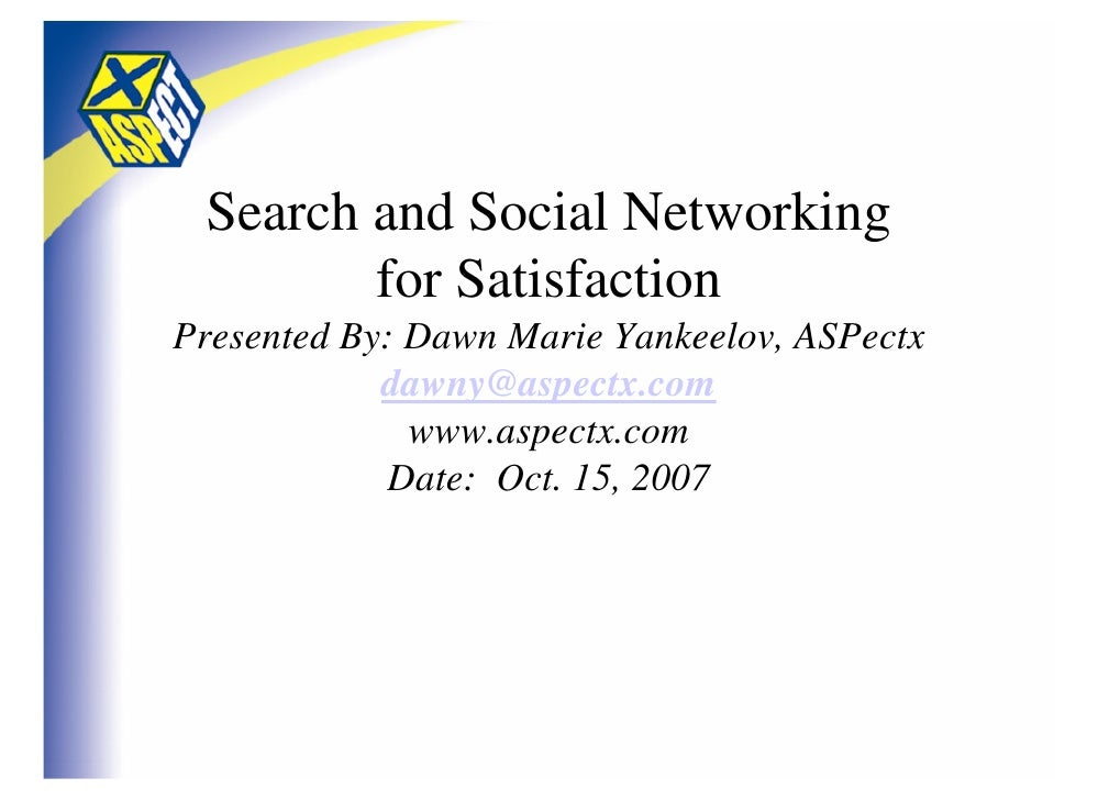 Search and Social Networking         for Satisfaction Presented By: Dawn Marie Yankeelov, ASPectx             dawny@aspect...