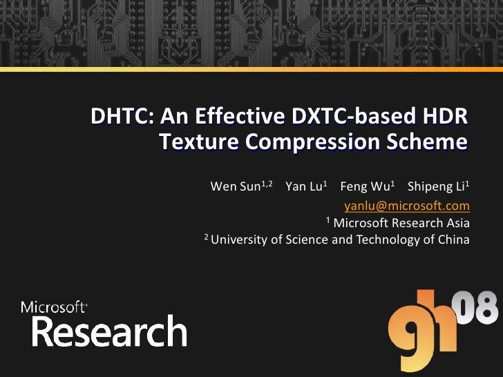 DHTC: An Effective DXTC-based HDR       Texture Compression Scheme            Wen Sun1,2 Yan Lu1 Feng Wu1 Shipeng Li1     ...