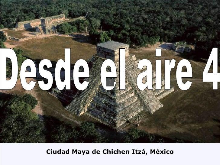 Desde el aire 4 Ciudad Maya de Chichen Itzá, México
