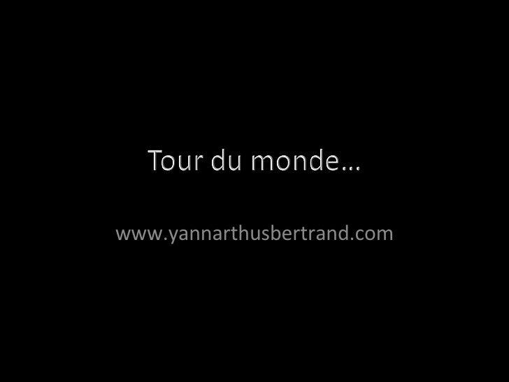 Yann Arthus Bertrand Tour Du Monde
