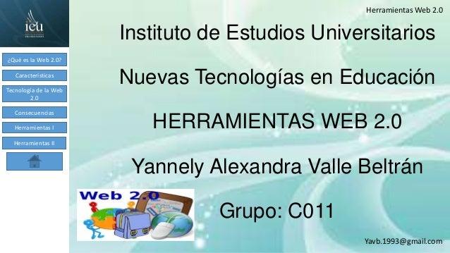 Yavb.1993@gmail.com Herramientas Web 2.0 ¿Qué es la Web 2.0? Características Tecnología de la Web 2.0 Consecuencias Herram...