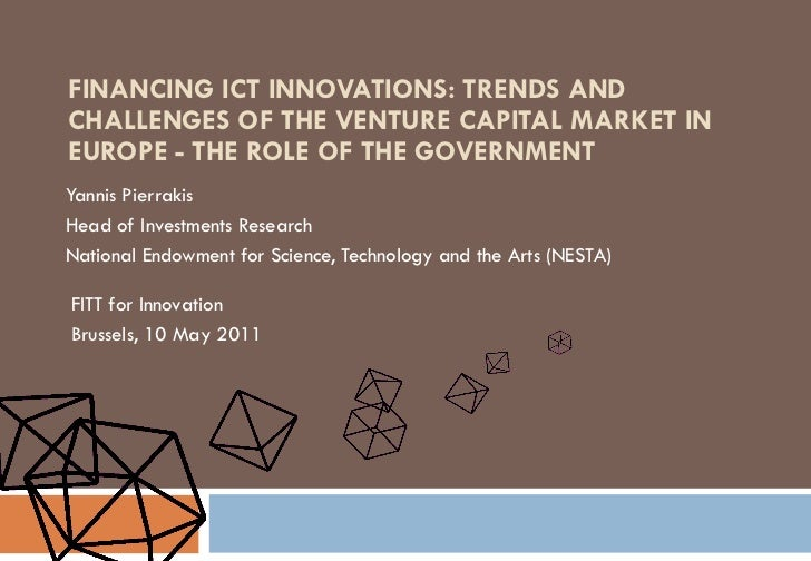 FINANCING ICT INNOVATIONS: TRENDS AND CHALLENGES OF THE VENTURE CAPITAL MARKET IN EUROPE - THE ROLE OF THE GOVERNMENT Yann...