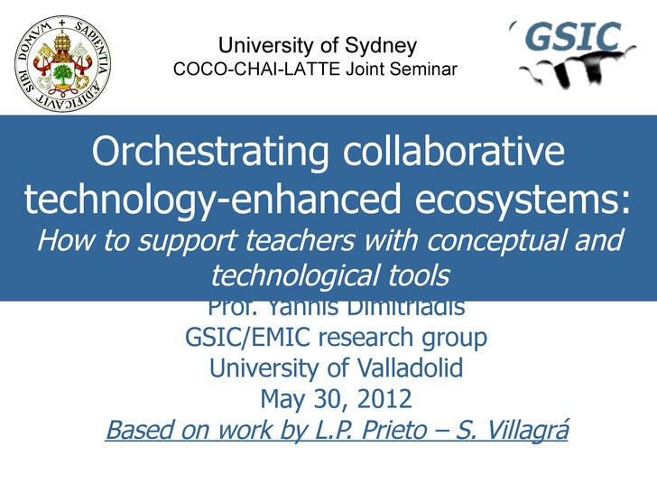 University of Sydney           COCO-CHAI-LATTE Joint Seminar    Orchestrating collaborativetechnology-enhanced ecosystems:...