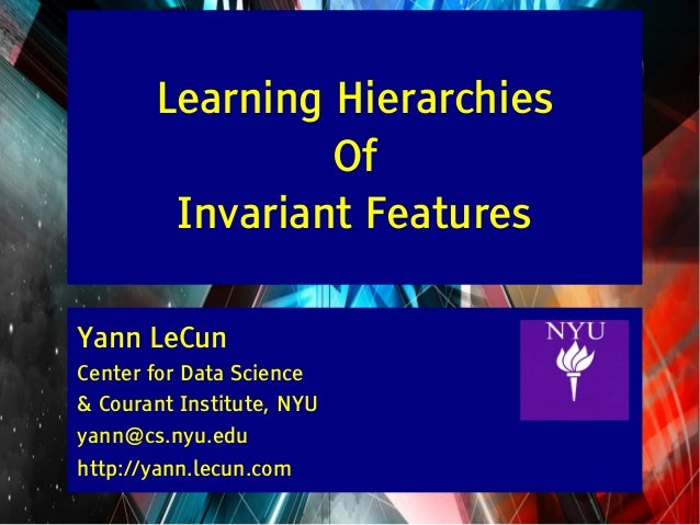Y LeCun  Learning Hierarchies Of Invariant Features Yann LeCun Center for Data Science & Courant Institute, NYU yann@cs.ny...