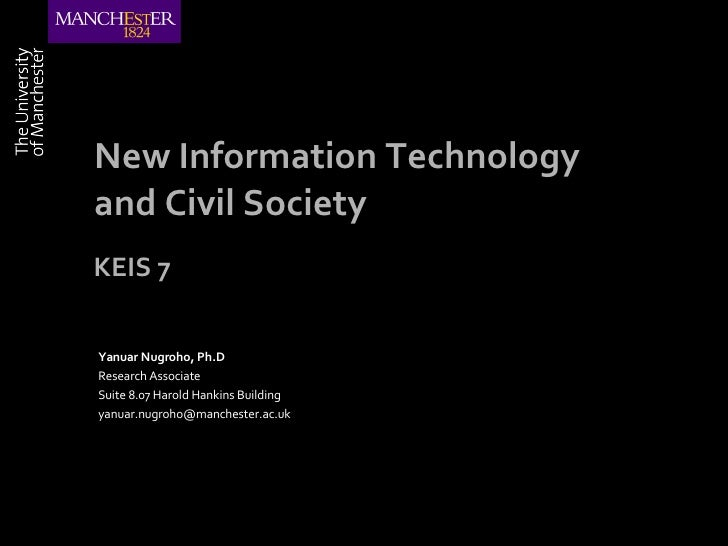 New Information Technology and Civil Society Yanuar Nugroho, Ph.D Research Associate Suite 8.07 Harold Hankins Building [e...