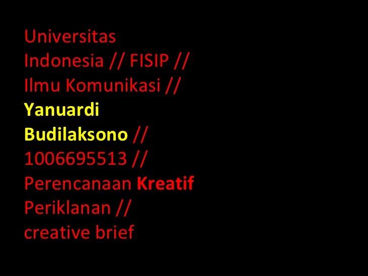 UniversitasIndonesia // FISIP //Ilmu Komunikasi //YanuardiBudilaksono //1006695513 //Perencanaan KreatifPeriklanan //creat...