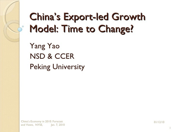 China's Export-led Growth Model: Time to Change? Yang Yao NSD & CCER Peking University 01/12/10 China's Economy in 2010: F...