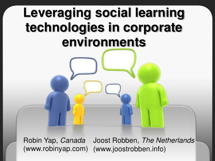 Leveraging social learning technologies in corporate environments<br />Robin Yap, Canada <br />(www.robinyap.com) <br />Jo...