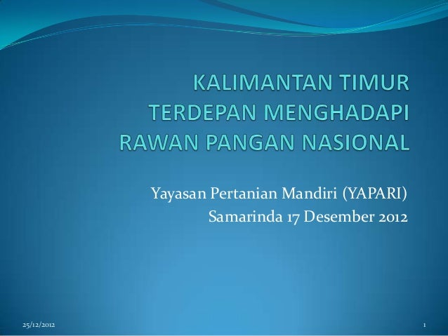 Yayasan Pertanian Mandiri (YAPARI)                     Samarinda 17 Desember 201225/12/2012                               ...