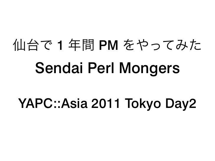 1     PM  Sendai Perl MongersYAPC::Asia 2011 Tokyo Day2