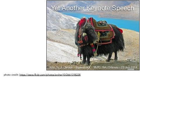 Yet Another Keynote Speech John SJ Anderson • @genehack • YAPC::NA::Orlando • 25 Jun 2014 photo credit: https://www.flickr...