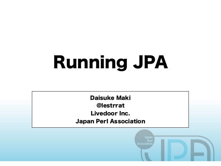 Running JPA (YAPC::NA 2011)