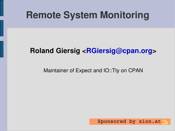 Remote System Monitoring   Roland Giersig <RGiersig@cpan.org>     Maintainer of Expect and IO::Tty on CPAN                ...
