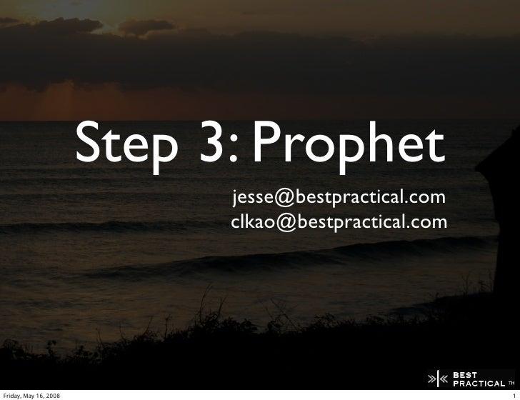 Step 3: Prophet                              jesse@bestpractical.com                              clkao@bestpractical.com ...