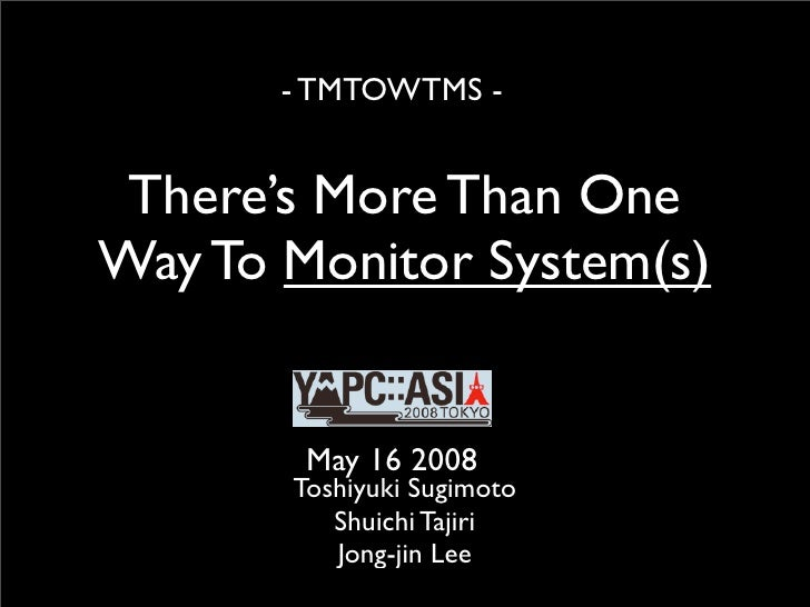- TMTOWTMS -    There's More Than One Way To Monitor System(s)           May 16 2008        Toshiyuki Sugimoto           S...
