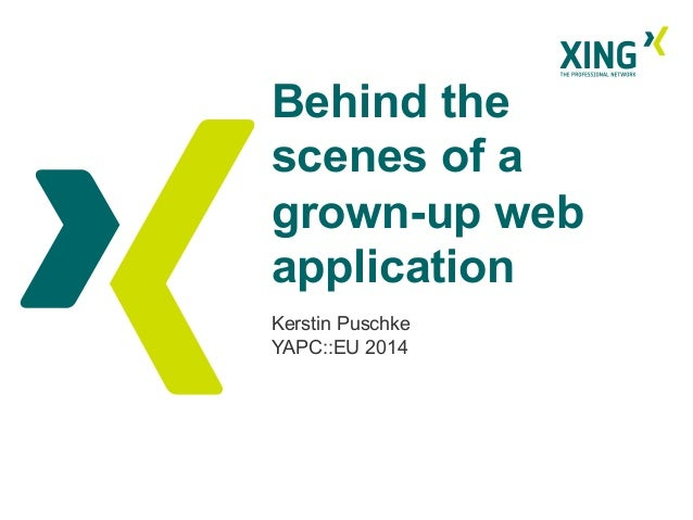 Behind the scenes of a grown-up web application Kerstin Puschke YAPC::EU 2014