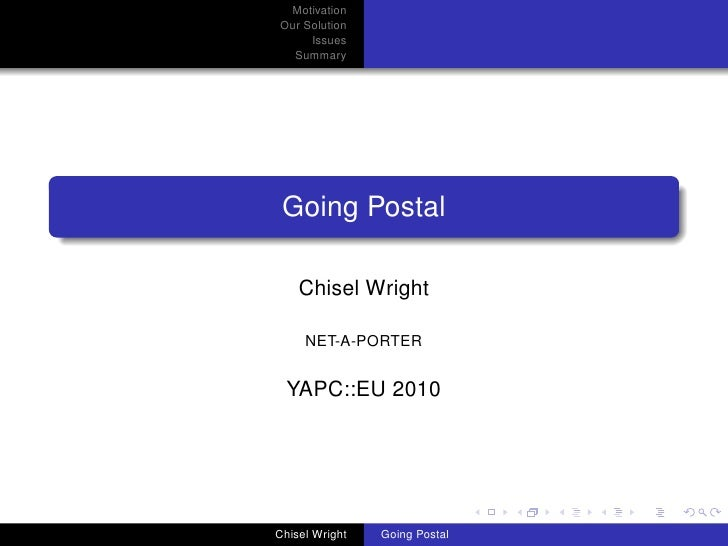 Motivation Our Solution      Issues   Summary      Going Postal      Chisel Wright       NET-A-PORTER     YAPC::EU 2010   ...