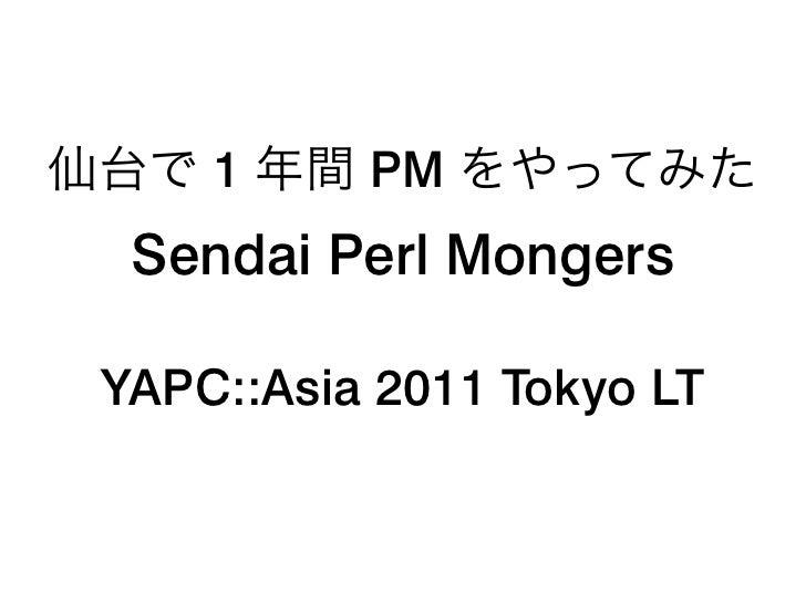 1     PM Sendai Perl MongersYAPC::Asia 2011 Tokyo LT