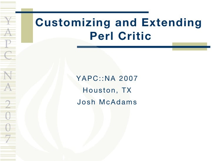 Customizing and Extending  Perl Critic YAPC::NA 2007 Houston, TX Josh McAdams