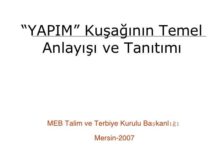 """<ul><li>"""" YAPIM"""" Kuşağının Temel </li></ul><ul><li>Anlayışı ve Tanıtımı   </li></ul>MEB Talim ve Terbiye Kurulu Başkanlığı..."""