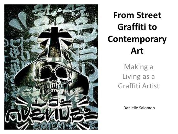 From Street Graffiti to Contemporary Art<br />Making a Living as a Graffiti Artist<br />Danielle Salomon<br />