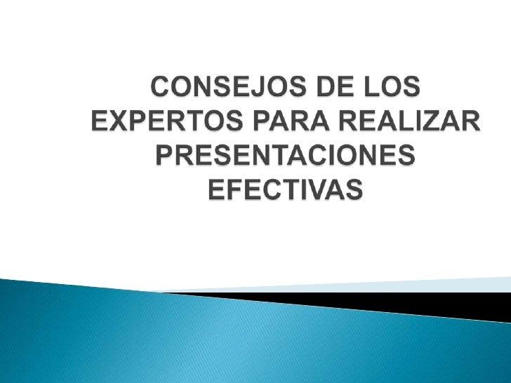 CONSEJOS DE LOS EXPERTOS PARA REALIZAR PRESENTACIONES EFECTIVAS<br />